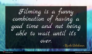 Nicole Holofcener quote : Filming is a funny ...