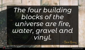 Dave Barry quote : The four building blocks ...