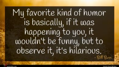 Photo of Bill Burr quote : My favorite kind of …