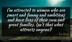 Tom Brady quote : I'm attracted to women ...