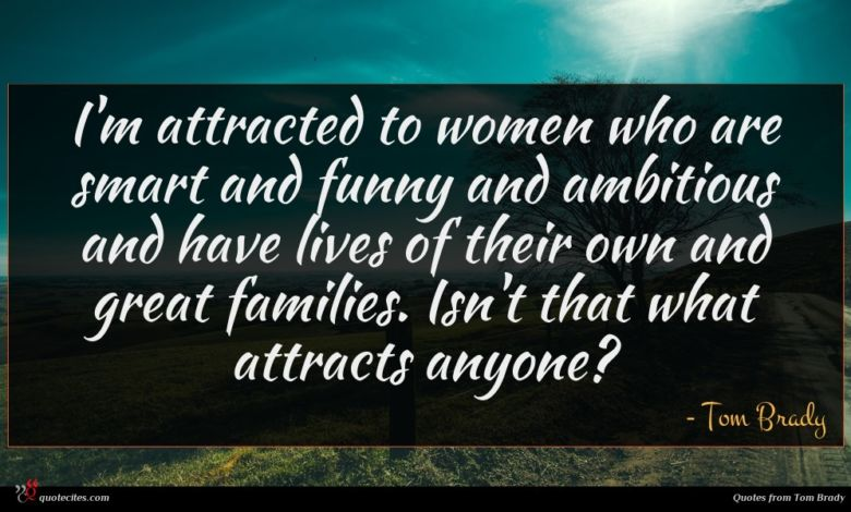 Photo of Tom Brady quote : I'm attracted to women …