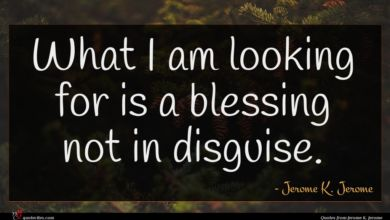Photo of Jerome K. Jerome quote : What I am looking …