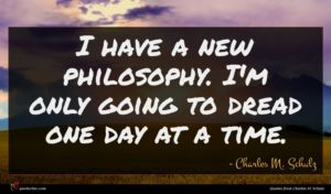 Charles M. Schulz quote : I have a new ...