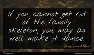 George Bernard Shaw quote : If you cannot get ...