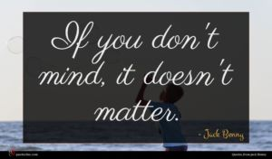 Jack Benny quote : If you don't mind ...