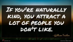 William Feather quote : If you're naturally kind ...