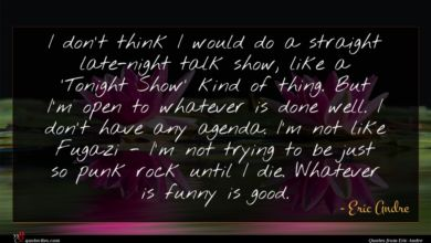 Photo of Eric Andre quote : I don't think I …