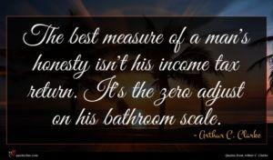 Arthur C. Clarke quote : The best measure of ...