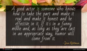 Ivan Reitman quote : A good actor is ...