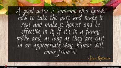 Photo of Ivan Reitman quote : A good actor is …