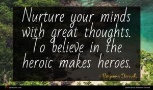 Benjamin Disraeli quote : Nurture your minds with ...
