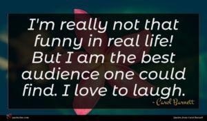 Carol Burnett quote : I'm really not that ...