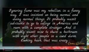 Emma Watson quote : Ignoring fame was my ...