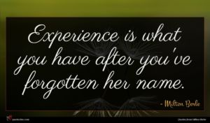 Milton Berle quote : Experience is what you ...