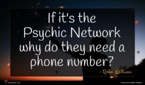 Robin Williams quote : If it's the Psychic ...
