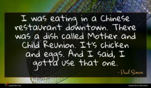 Paul Simon quote : I was eating in ...