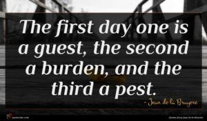 Jean de la Bruyere quote : The first day one ...