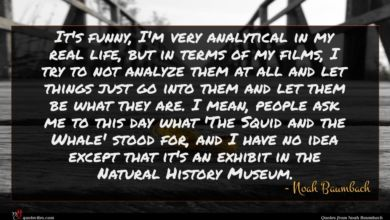 Photo of Noah Baumbach quote : It's funny I'm very …