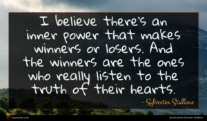 Sylvester Stallone quote : I believe there's an ...