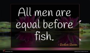 Herbert Hoover quote : All men are equal ...