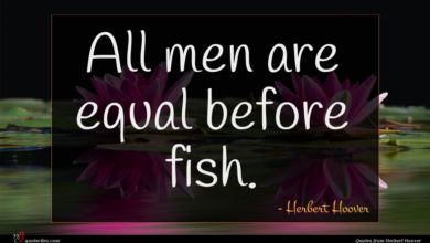 Photo of Herbert Hoover quote : All men are equal …