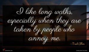 Fred Allen quote : I like long walks ...