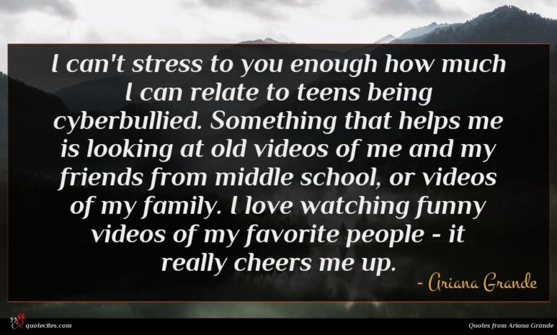 I can't stress to you enough how much I can relate to teens being cyberbullied. Something that helps me is looking at old videos of me and my friends from middle school, or videos of my family. I love watching funny videos of my favorite people - it really cheers me up.