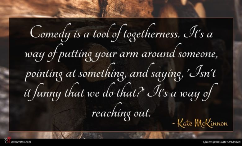 Photo of Kate McKinnon quote : Comedy is a tool …