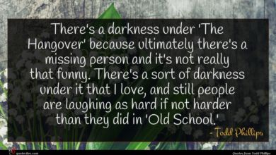 Photo of Todd Phillips quote : There's a darkness under …