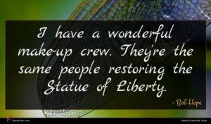 Bob Hope quote : I have a wonderful ...