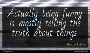 Bernard Sahlins quote : Actually being funny is ...