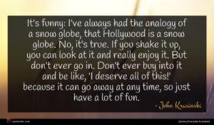 John Krasinski quote : It's funny I've always ...