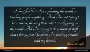 Steven Wright quote : I don't feel that ...