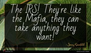 Jerry Seinfeld quote : The IRS They're like ...