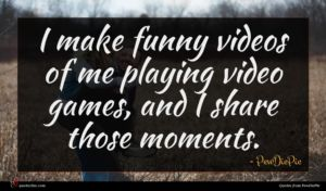 PewDiePie quote : I make funny videos ...