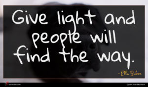 Ella Baker quote : Give light and people ...