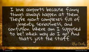Rhys Darby quote : I love airports because ...