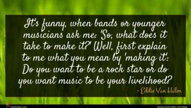Photo of Eddie Van Halen quote : It's funny when bands …