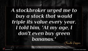 Claude Pepper quote : A stockbroker urged me ...