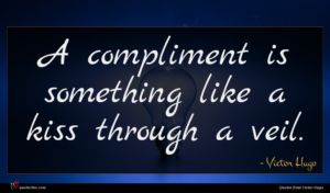 Victor Hugo quote : A compliment is something ...