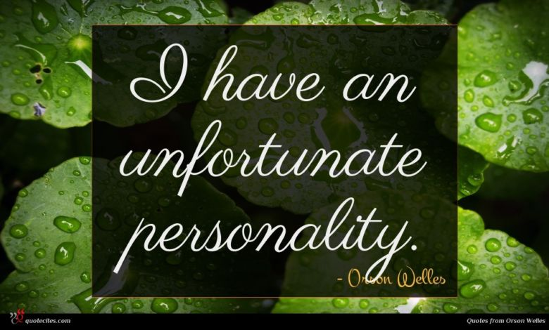 I have an unfortunate personality.