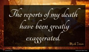 Mark Twain quote : The reports of my ...