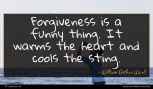 William Arthur Ward quote : Forgiveness is a funny ...