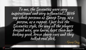 Snoop Dogg quote : To me the Seventies ...
