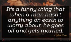 Robert Frost quote : It's a funny thing ...