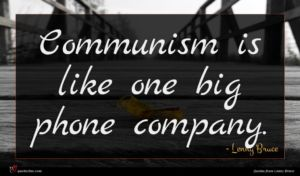Lenny Bruce quote : Communism is like one ...