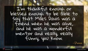 Prince quote : I'm thankful enough or ...