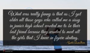 Scott Hamilton quote : What was really funny ...