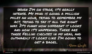 Steven Wright quote : When I'm on stage ...