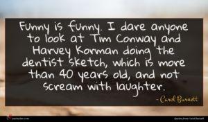 Carol Burnett quote : Funny is funny I ...